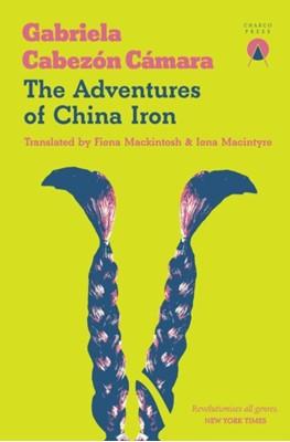 The Adventures of China Iron Gabriela Cabezon Camara 9781916465664