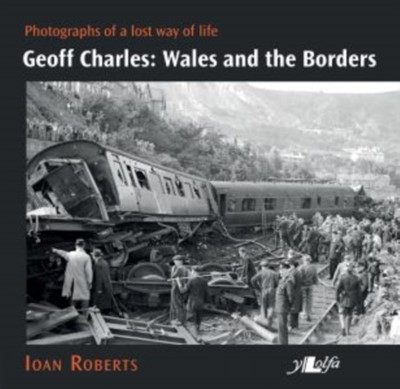 Geoff Charles - Wales and the Borders - Photographs of a Lost Way of Life, 1940s-1970s Ioan Roberts 9781912631193