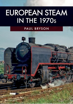 European Steam in the 1970s Paul Bryson 9781445693484