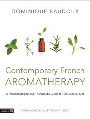 Contemporary French Aromatherapy Dominique Baudoux 9781787750265