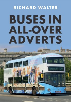 Buses in All-Over Adverts Richard Walter 9781445691916