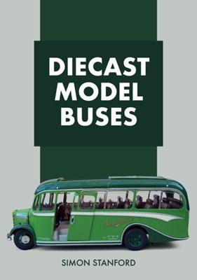 Diecast Model Buses Simon Stanford 9781445685472