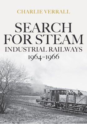 Search for Steam: Industrial Railways 1964-1966 Charlie Verrall 9781445685397