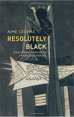 Resolutely Black Aime Cesaire 9781509537150