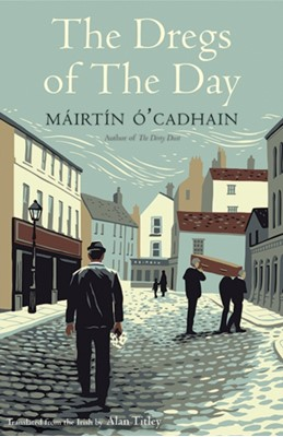 The Dregs of the Day Mairtin O Cadhain 9780300242775