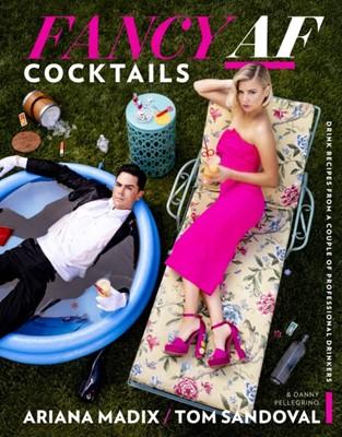 Fancy AF Cocktails Sandoval Tom Sandoval, Madix Ariana Madix, MR Tom Sandoval, MS Ariana Madix, Tom Sandoval 9780358171713