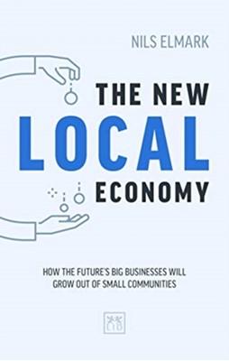 The New Local Economy Nils Elmark 9781911498933