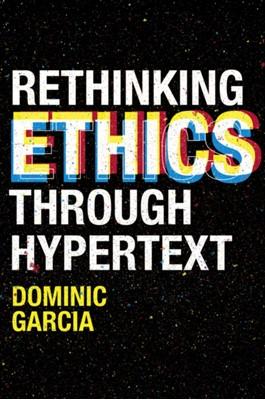 Rethinking Ethics Through Hypertext Dominic Garcia 9781838674267