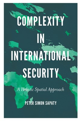 Complexity in International Security Peter Simon Sapaty 9781789737165