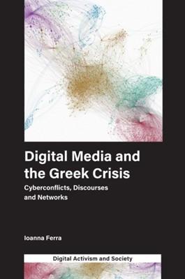 Digital Media and the Greek Crisis Ioanna Ferra 9781787693289