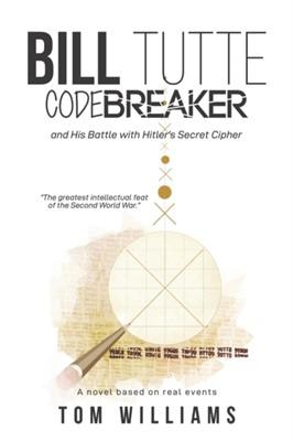 Bill Tutte Codebreaker Tom Williams 9781528911498