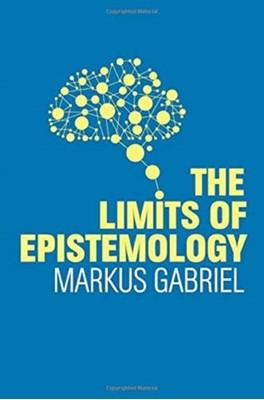 The Limits of Epistemology Markus Gabriel 9781509525676