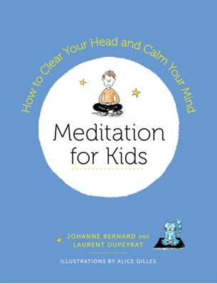 Meditation for Kids Johanne Bernard, Laurent Dupeyrat 9781611806205