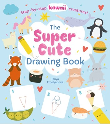 The Super Cute Drawing Book William (Author) Potter 9781789506235