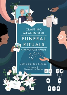 Crafting Meaningful Funeral Rituals Jeltje Gordon-Lennox 9781785923890