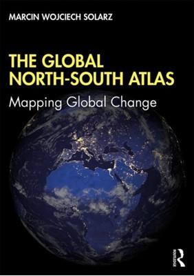 The Global North-South Atlas Marcin Wojciech Solarz 9781138588844