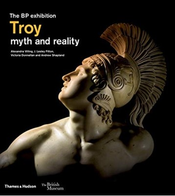 Troy: myth and reality J. Lesley Fitton, Andrew Shapland, Victoria Donnellan, Alexandra Villing 9780500480588