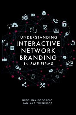Understanding Interactive Network Branding in SME Firms Nikolina Koporcic, Jan-Ake Tornroos 9781789739787