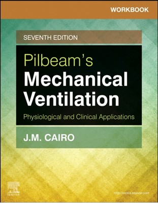 Workbook for Pilbeam's Mechanical Ventilation J. M. Cairo, Sandra T Hinski, J. M. (Dean of the School of Allied Health Professions Cairo, James M. Cairo 9780323551267