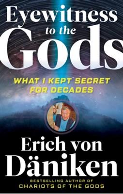 Eyewitness to the Gods Erich (Erich von Daniken) von Daniken 9781632651686