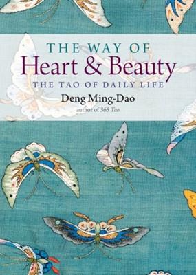 The Way of Heart and Beauty Deng (Deng Ming-Dao) Ming-Dao 9781571748393