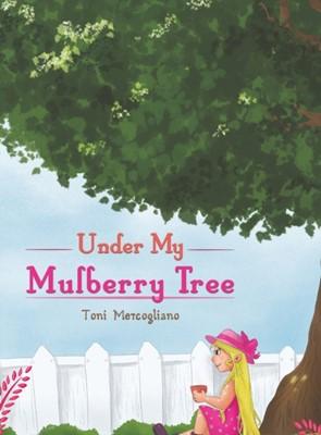 Under My Mulberry Tree TONI MERCOGLIANO 9781643789958