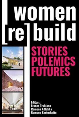 Women (Re)Build Ramona Adlakha, Ramune Bartuskaite, Franca Trubiano 9781943532438