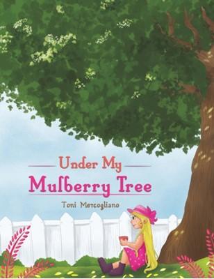 Under My Mulberry Tree TONI MERCOGLIANO 9781643789941