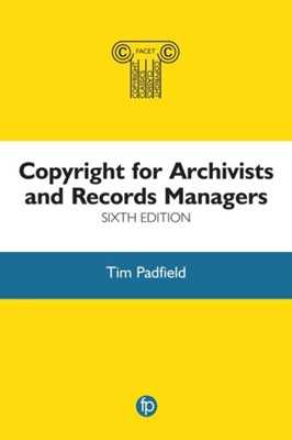 Copyright for Archivists and Records Managers Tim Padfield 9781783304486
