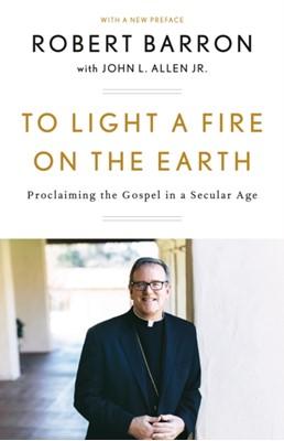 To Light a Fire on the Earth Jr. John L. Allen, Robert Barron, John L. Allen 9781524759520