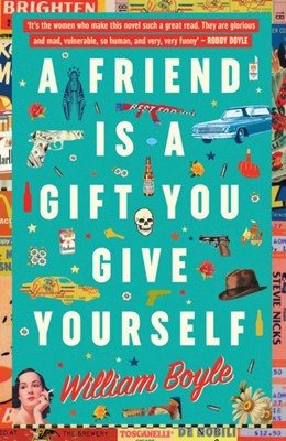 A Friend is a Gift you Give Yourself William Boyle 9780857301307