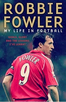 Robbie Fowler: My Life In Football Robbie Fowler 9781788701105