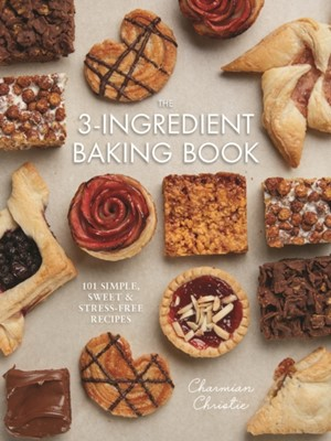 The 3-Ingredient Baking Book Charmian Christie 9780778806349