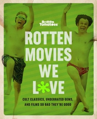 Rotten Movies We Love The Editors of Rotten Tomatoes 9780762496051