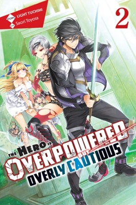 The Hero Is Overpowered but Overly Cautious, Vol. 2 (light novel) Light Tuchihi 9781975356903