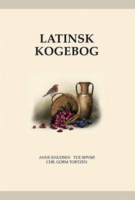 Latinsk kogebog – Apicius' kogekunst fra oldtiden Anne Knudsen, Chr. Gorm Tortzen, Tue Søvsø 9788712059783