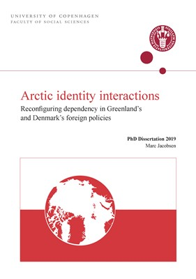 Arctic identity interactions: Reconfiguring dependency in Greenland's and Denmark's foreign policies Marc Jacobsen 9788772093215