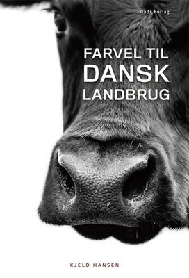 Farvel til dansk landbrug Kjeld Hansen 9788712060796