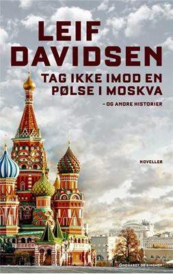 Tag ikke imod en pølse i Moskva - og andre historier Leif Davidsen 9788711982884