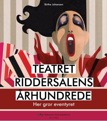 Teatret Riddersalens århundrede Birthe Johansen 9788779174627
