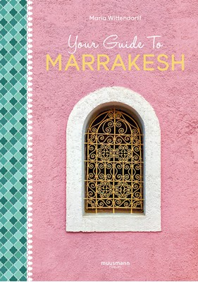 Your Guide To Marrakesh Maria Wittendorff 9788793867802
