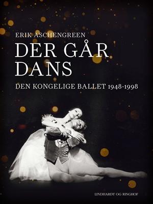 Der går dans. Den Kongelige Ballet 1948-1998 Erik Aschengreen 9788726299205