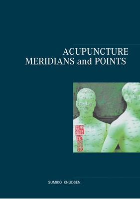 Acupuncture Meridians and Points Sumiko Knudsen 9788743035954