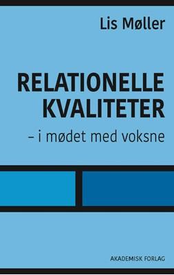 Relationelle kvaliteter -  i mødet med voksne Lis Møller 9788750051800