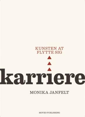 Karriere - kunsten at flytte sig Monika Janfelt 9788799997305