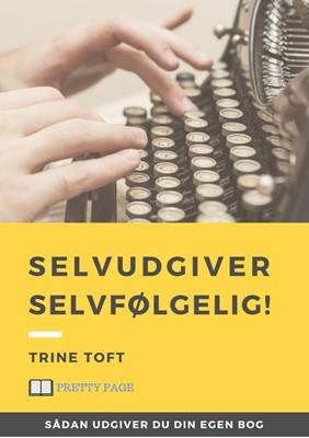 Selvudgiver – selvfølgelig! Trine Toft 9788793515413
