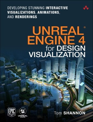 Unreal Engine 4 for Design Visualization Tom Shannon 9780134680705