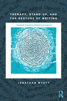 Therapy, Stand-Up, and the Gesture of Writing Jonathan Wyatt 9781138897700