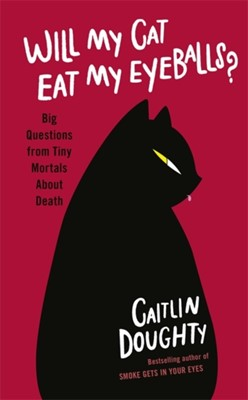 Will My Cat Eat My Eyeballs? Caitlin Doughty 9781474613392