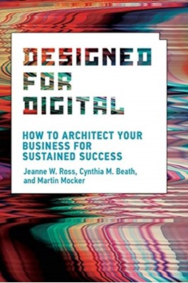 Designed for Digital Jeanne W. (Principal Research Scientist Ross, Martin (Professor of Information Systems Mocker, Cynthia M. (University of Texas) Beath 9780262042888